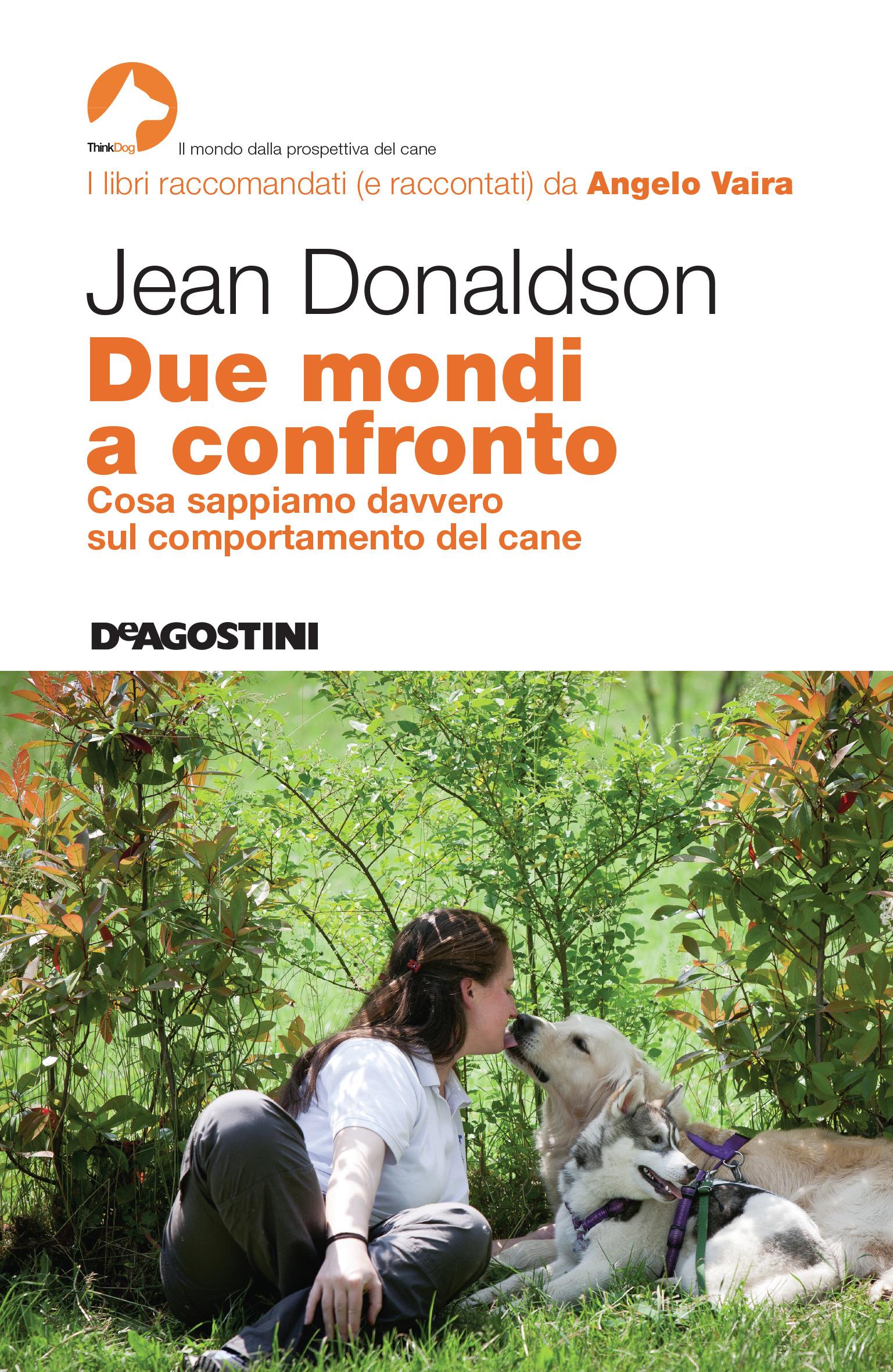 Due mondi a confronto. Cosa sappiamo davvero sul comportamento del cane di Jean Donaldson